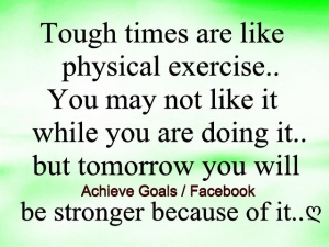 TOUGH TIME ARE LIKE PHYSICAL